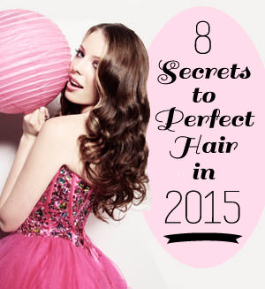 8 Secrets to Perfect Hair in 2015